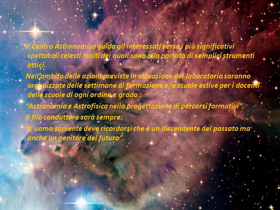 Il Centro Astronomico guida gli interessati verso i più significativi spettacoli celesti molti dei quali sono alla portata di semplici strumenti ottici.