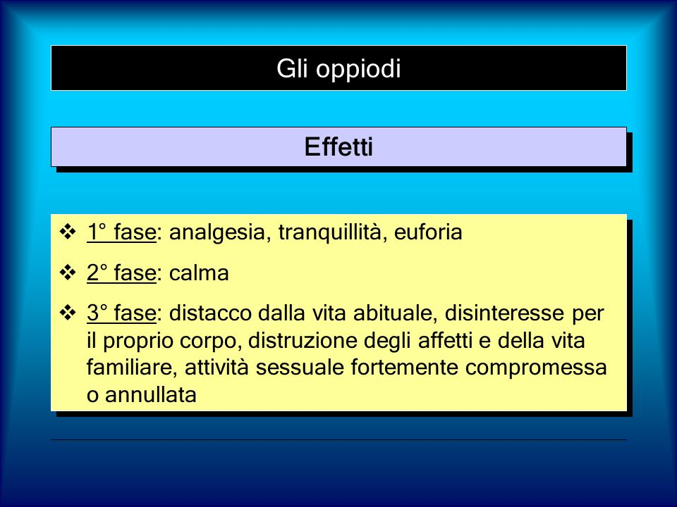 Gli oppiodi Effetti 1° fase: analgesia, tranquillità, euforia