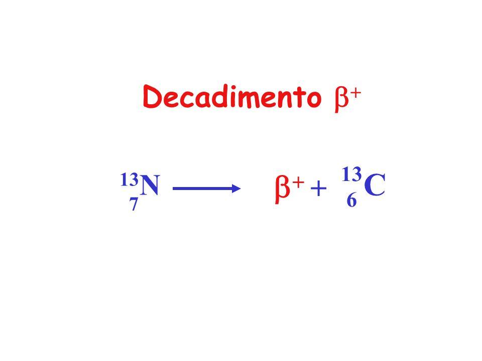 Decadimento b+ b+ C 13 6 13N 7 +