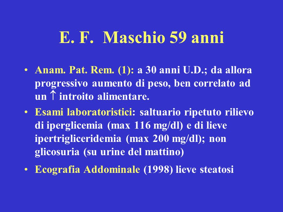 E. F. Maschio 59 anniAnam. Pat. Rem. (1): a 30 anni U.D.; da allora progressivo aumento di peso, ben correlato ad un  introito alimentare.