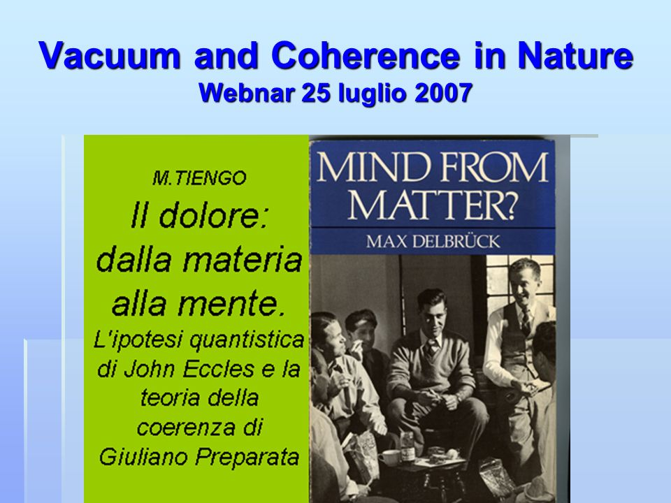 Vacuum and Coherence in Nature Webnar 25 luglio 2007