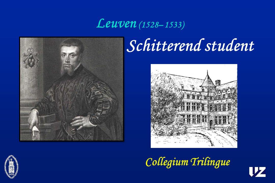Leuven (1528– 1533) Schitterend student Collegium Trilingue