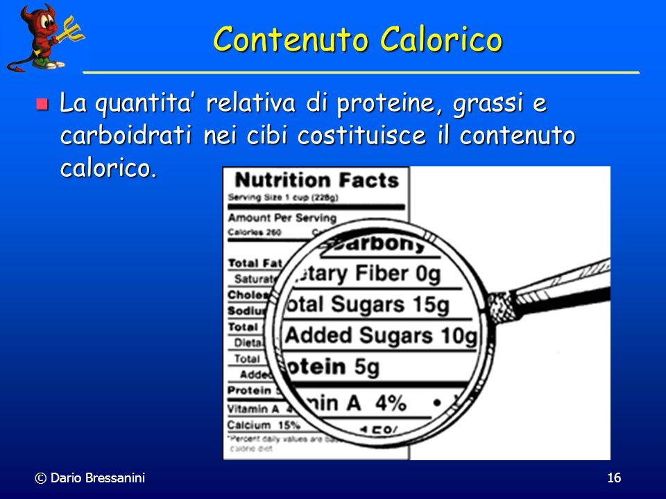 Contenuto Calorico La quantita' relativa di proteine, grassi e carboidrati nei cibi costituisce il contenuto calorico.
