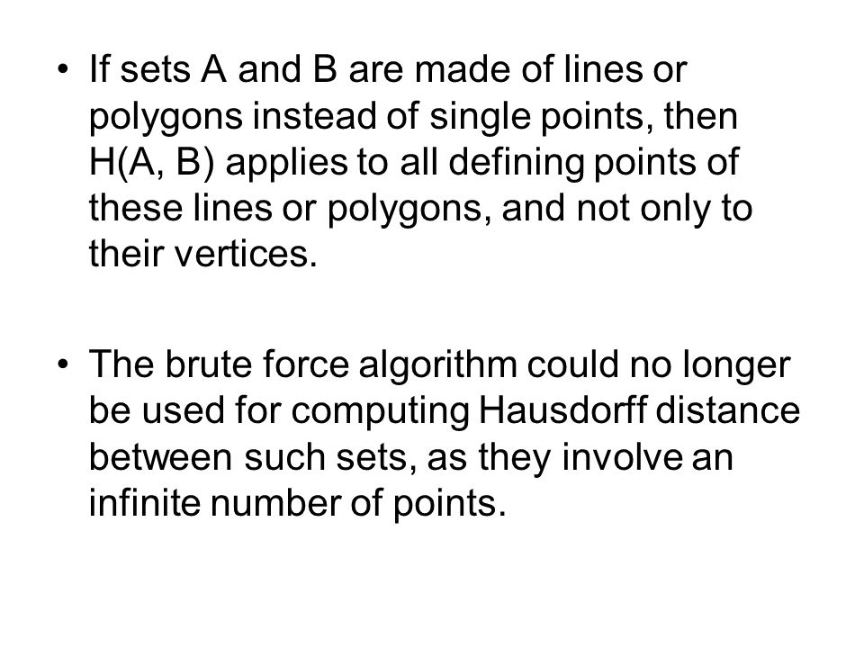If sets A and B are made of lines or polygons instead of single points, then H(A, B) applies to all defining points of these lines or polygons, and not only to their vertices.