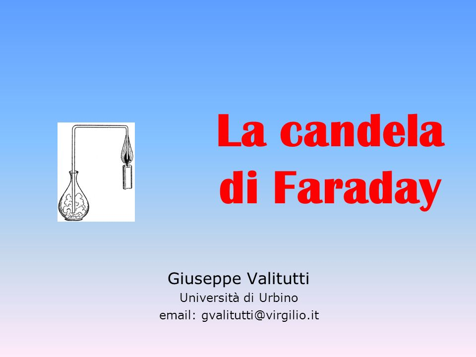 La candela di Faraday Giuseppe Valitutti Università di Urbino