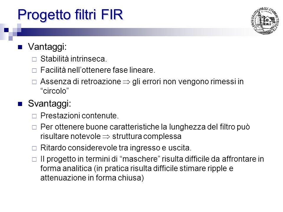Progetto filtri FIR Vantaggi: Svantaggi: Stabilità intrinseca.