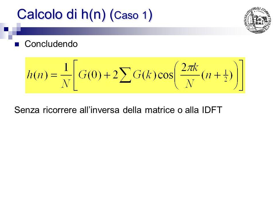Calcolo di h(n) (Caso 1) Concludendo