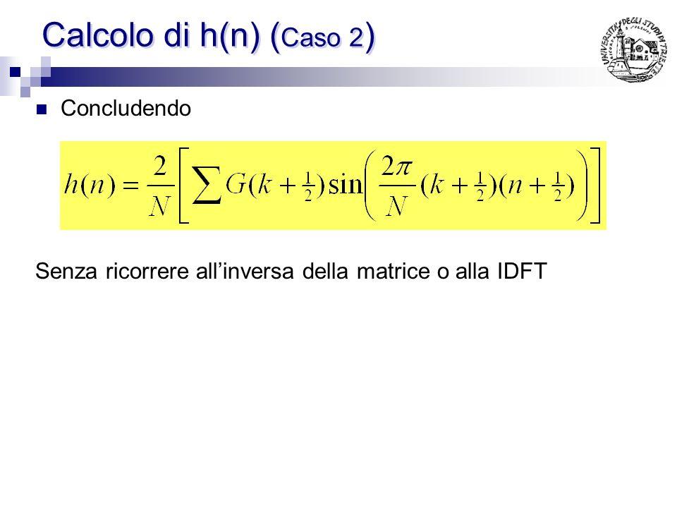 Calcolo di h(n) (Caso 2) Concludendo