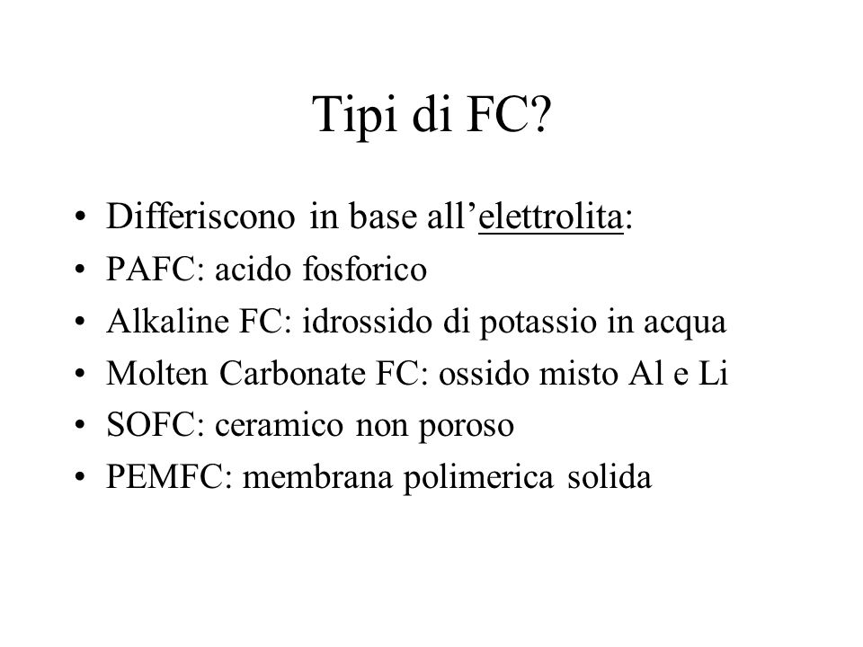 Tipi di FC Differiscono in base all'elettrolita: