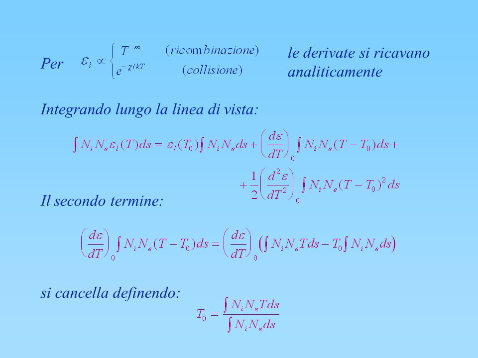 Per Integrando lungo la linea di vista: Il secondo termine: si cancella definendo: le derivate si ricavano analiticamente.