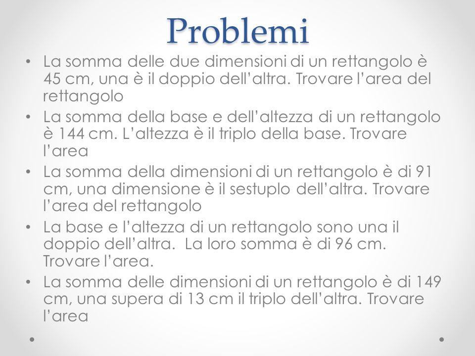 ProblemiLa somma delle due dimensioni di un rettangolo è 45 cm, una è il doppio dell'altra. Trovare l'area del rettangolo.