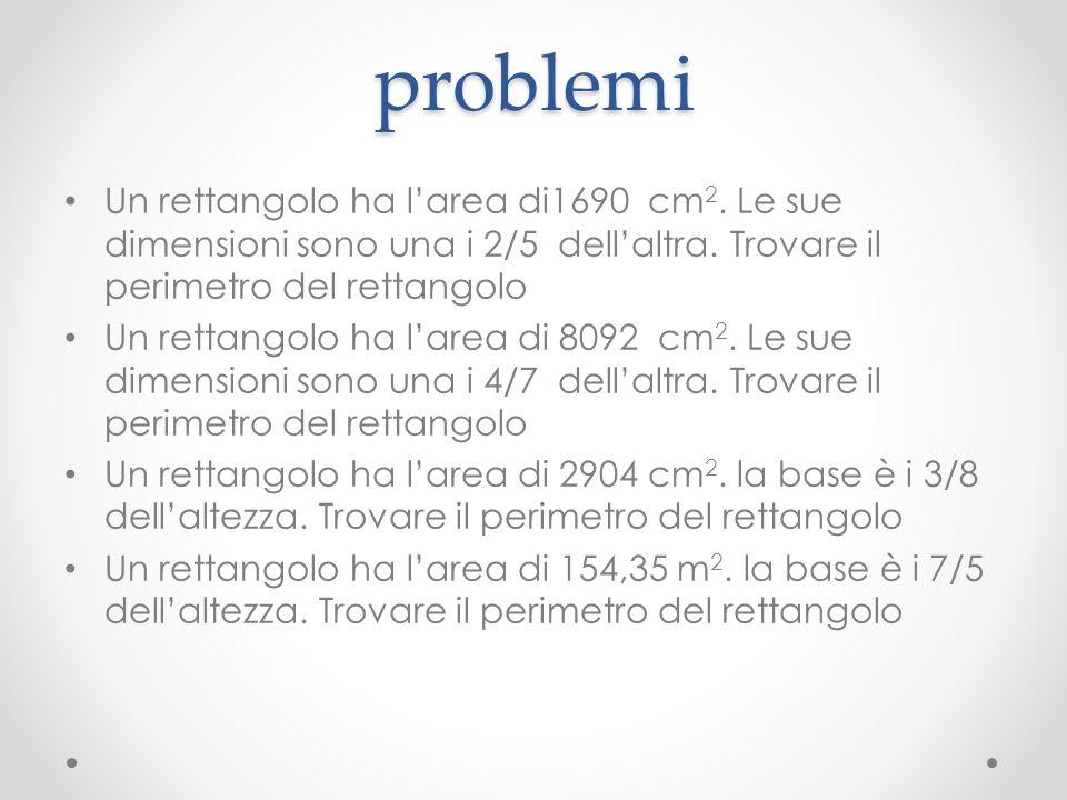 problemi Un rettangolo ha l'area di1690 cm2. Le sue dimensioni sono una i 2/5 dell'altra. Trovare il perimetro del rettangolo.