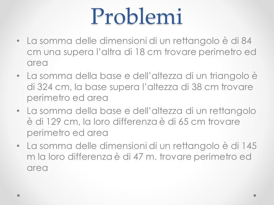 ProblemiLa somma delle dimensioni di un rettangolo è di 84 cm una supera l'altra di 18 cm trovare perimetro ed area.