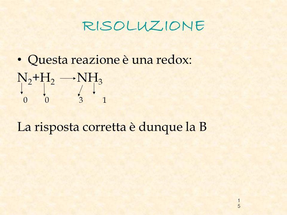 RISOLUZIONE Questa reazione è una redox: N2+H2 NH3 0 0 3 1