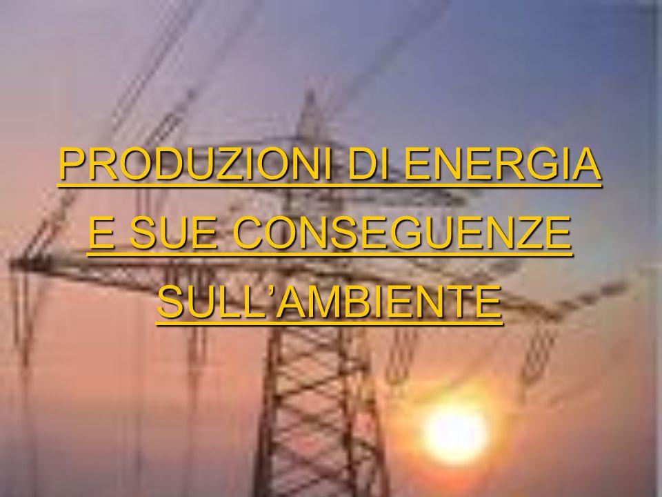 PRODUZIONI DI ENERGIA E SUE CONSEGUENZE SULL'AMBIENTE