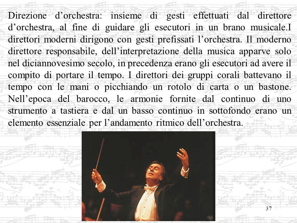 Direzione d'orchestra: insieme di gesti effettuati dal direttore d'orchestra, al fine di guidare gli esecutori in un brano musicale.I direttori moderni dirigono con gesti prefissati l'orchestra.