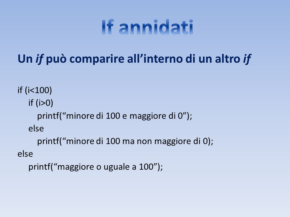 If annidati Un if può comparire all'interno di un altro if