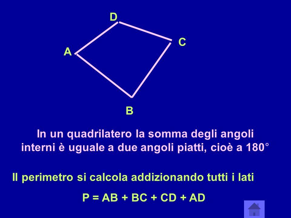 DC. A. B. In un quadrilatero la somma degli angoli interni è uguale a due angoli piatti, cioè a 180°