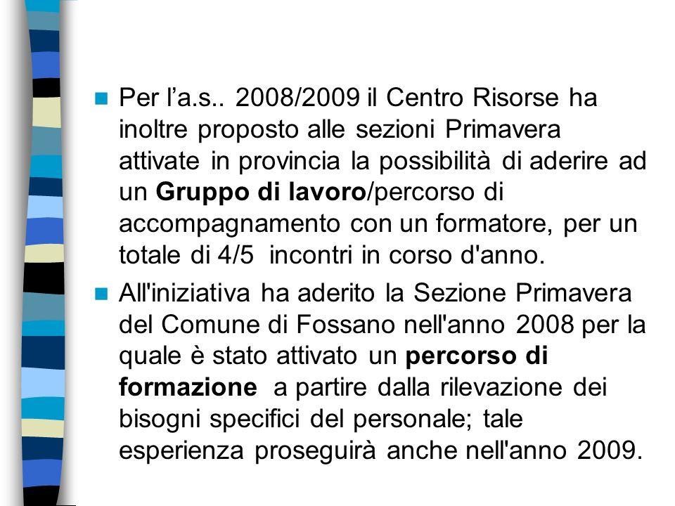 Per l'a.s.. 2008/2009 il Centro Risorse ha inoltre proposto alle sezioni Primavera attivate in provincia la possibilità di aderire ad un Gruppo di lavoro/percorso di accompagnamento con un formatore, per un totale di 4/5 incontri in corso d anno.