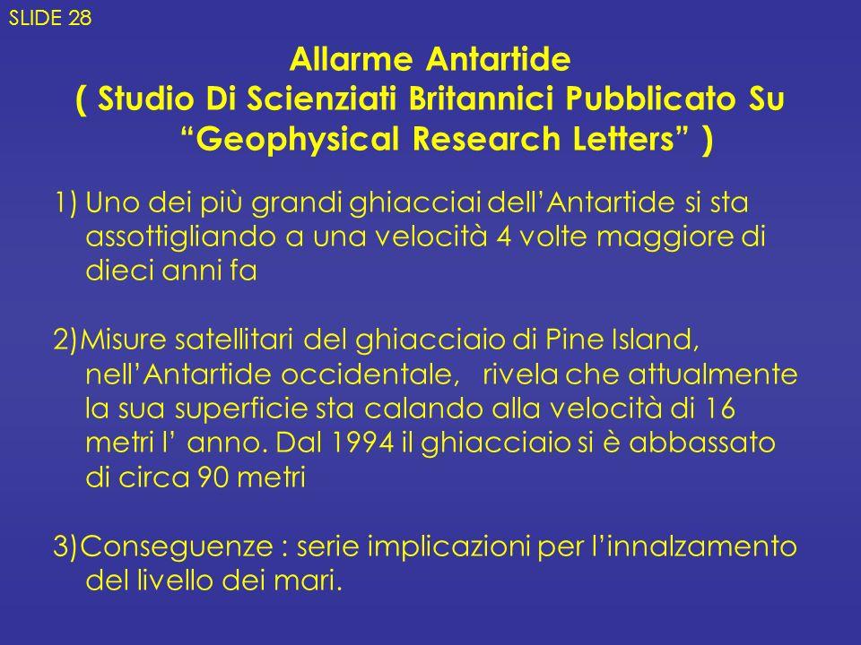 SLIDE 28 Allarme Antartide. ( Studio Di Scienziati Britannici Pubblicato Su Geophysical Research Letters )