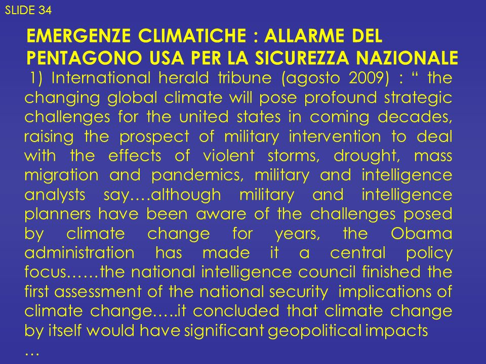 SLIDE 34 EMERGENZE CLIMATICHE : ALLARME DEL PENTAGONO USA PER LA SICUREZZA NAZIONALE.