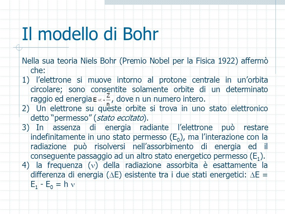Il modello di BohrNella sua teoria Niels Bohr (Premio Nobel per la Fisica 1922) affermò che: