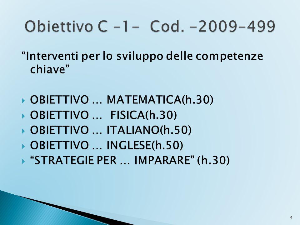 Obiettivo C –1- Cod. -2009-499 Interventi per lo sviluppo delle competenze chiave OBIETTIVO … MATEMATICA(h.30)