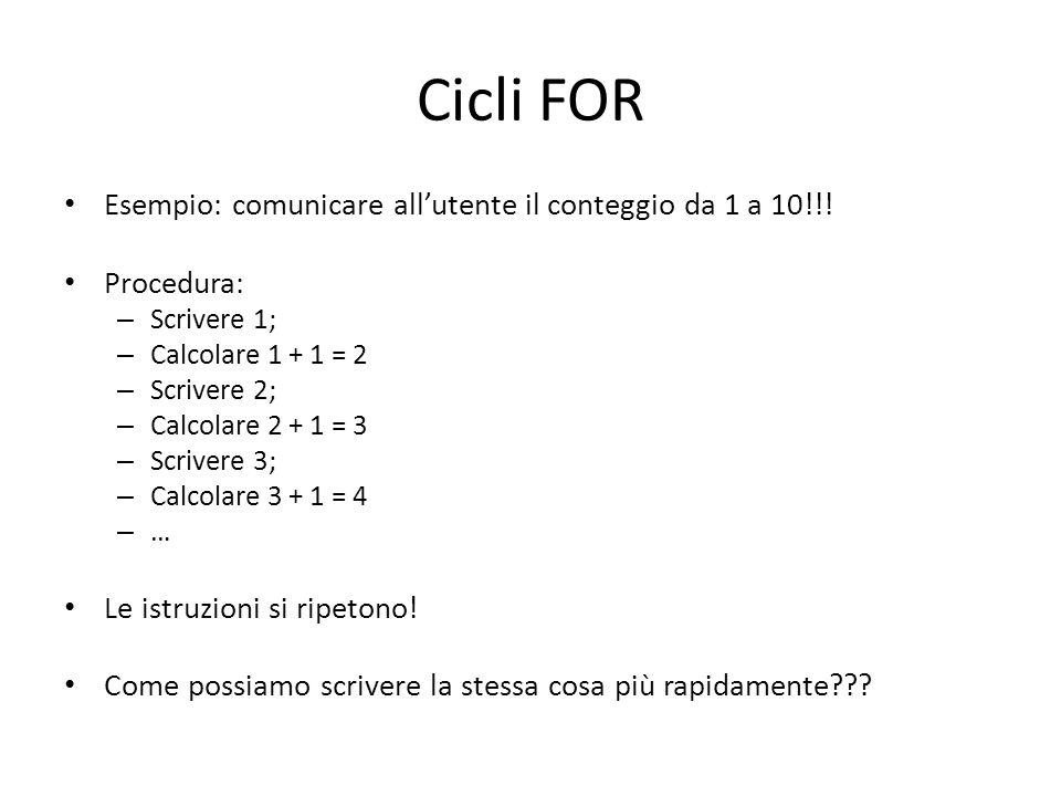 Cicli FOR Esempio: comunicare all'utente il conteggio da 1 a 10!!!