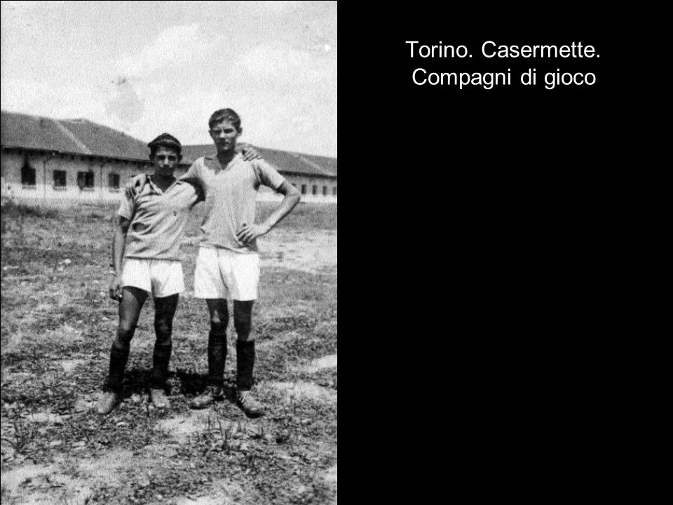 Torino. Casermette. Compagni di gioco
