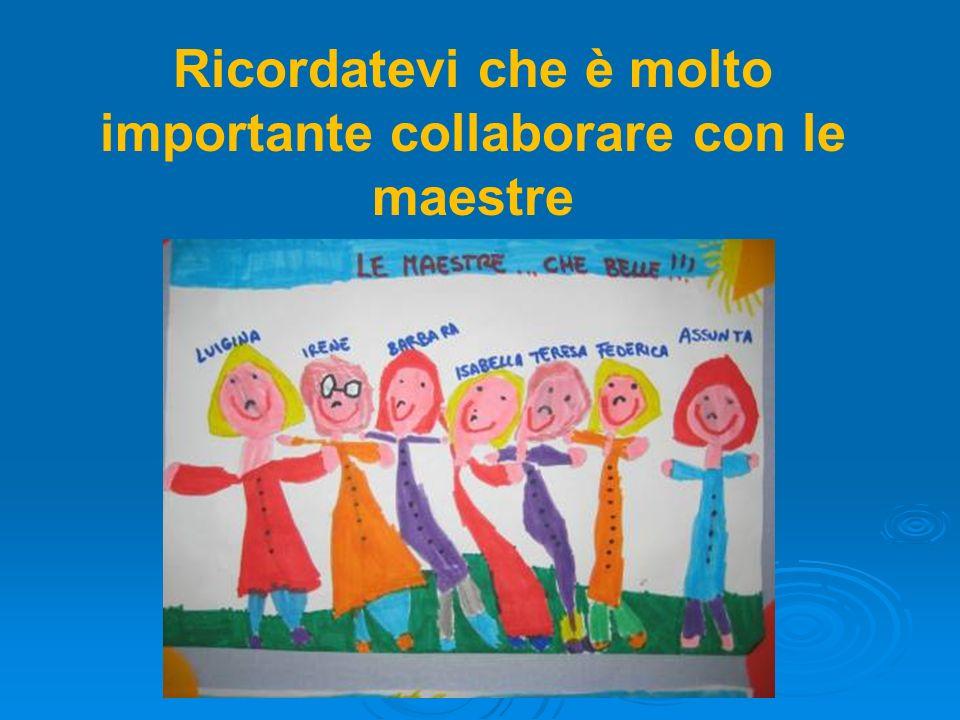 Ricordatevi che è molto importante collaborare con le maestre