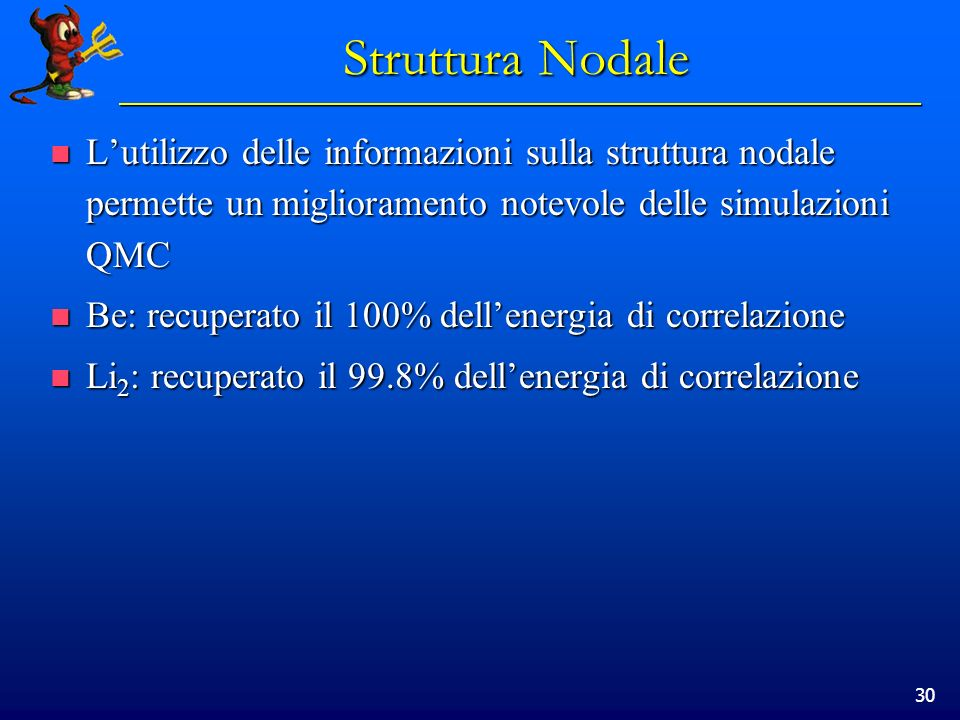 Struttura Nodale L'utilizzo delle informazioni sulla struttura nodale permette un miglioramento notevole delle simulazioni QMC.