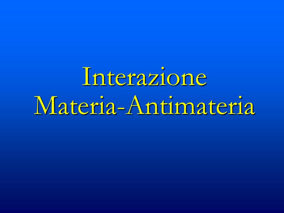 Interazione Materia-Antimateria