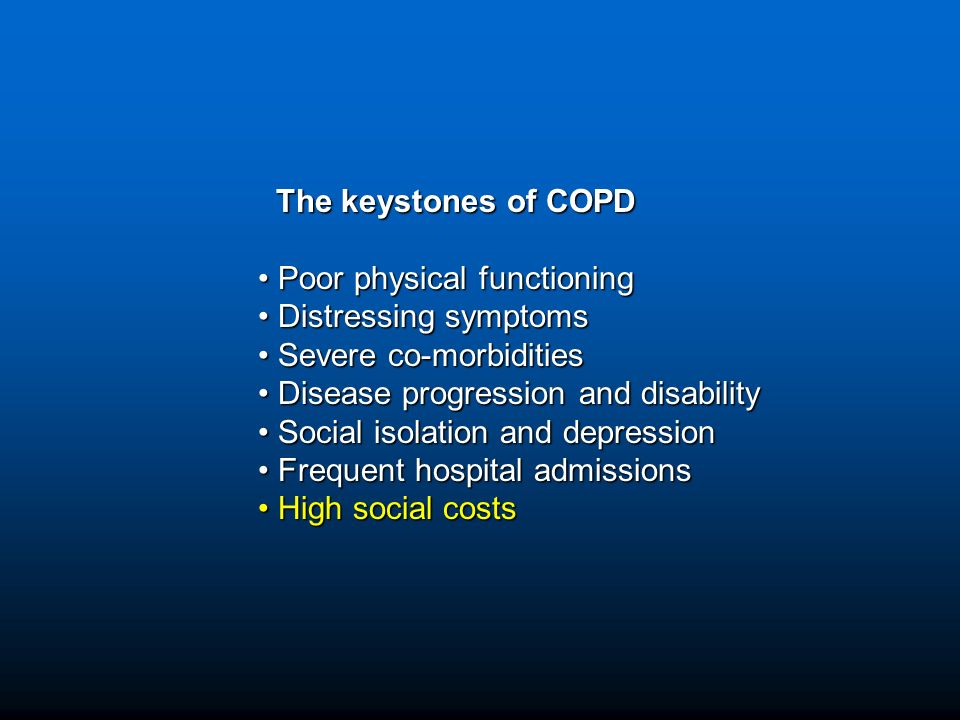 The keystones of COPD Poor physical functioning. Distressing symptoms. Severe co-morbidities. Disease progression and disability.