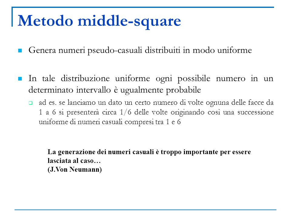 Metodo middle-square Genera numeri pseudo-casuali distribuiti in modo uniforme.