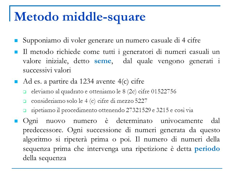 Metodo middle-square Supponiamo di voler generare un numero casuale di 4 cifre.