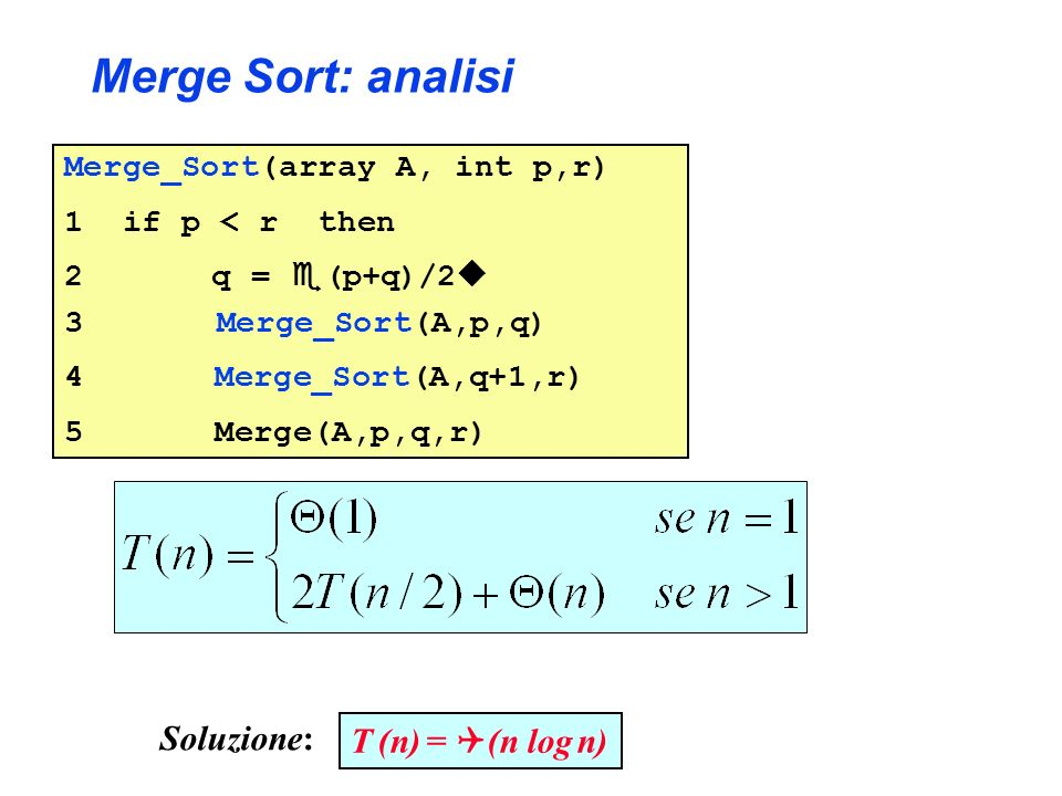Merge Sort: analisi Soluzione: T (n) = (n log n)