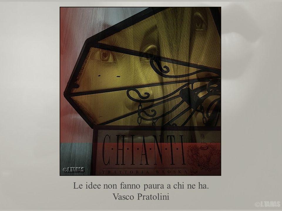 Le idee non fanno paura a chi ne ha. Vasco Pratolini