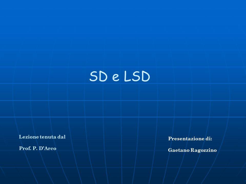 SD e LSD Lezione tenuta dal Presentazione di: Prof. P. D'Arco