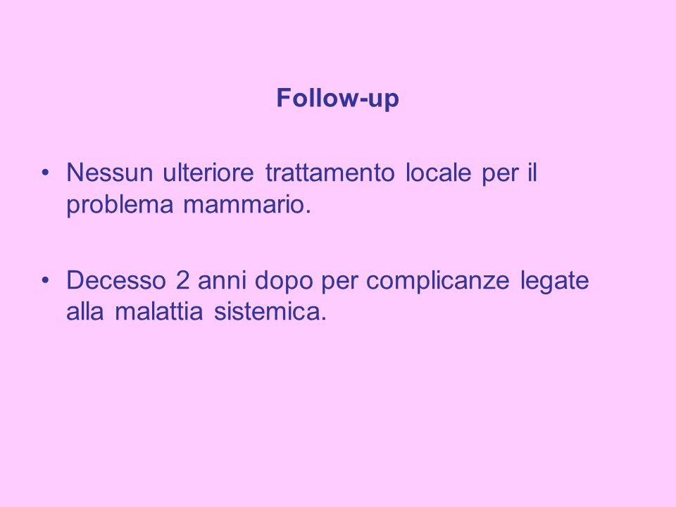 Follow-up Nessun ulteriore trattamento locale per il problema mammario.