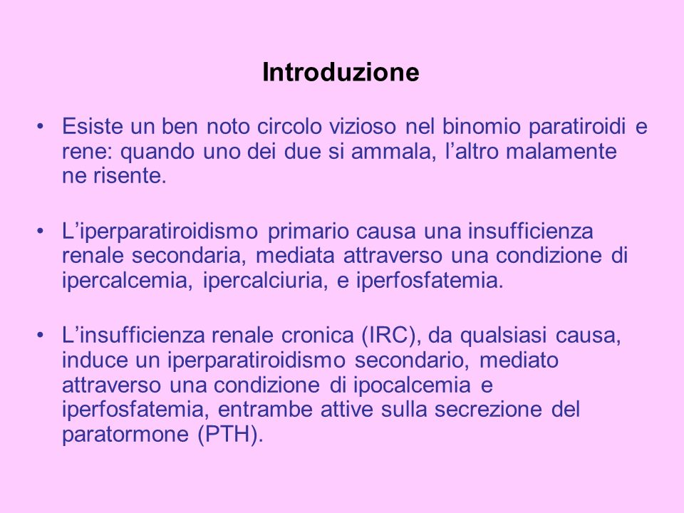Introduzione Esiste un ben noto circolo vizioso nel binomio paratiroidi e rene: quando uno dei due si ammala, l'altro malamente ne risente.