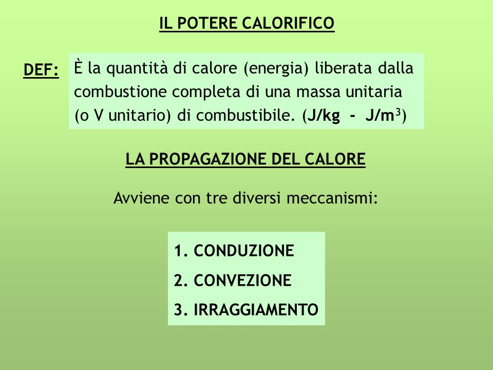 IL POTERE CALORIFICO È la quantità di calore (energia) liberata dalla. combustione completa di una massa unitaria.