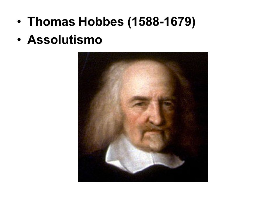 Thomas Hobbes (1588-1679) Assolutismo