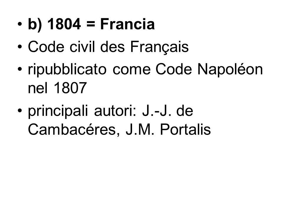 b) 1804 = Francia Code civil des Français. ripubblicato come Code Napoléon nel 1807.