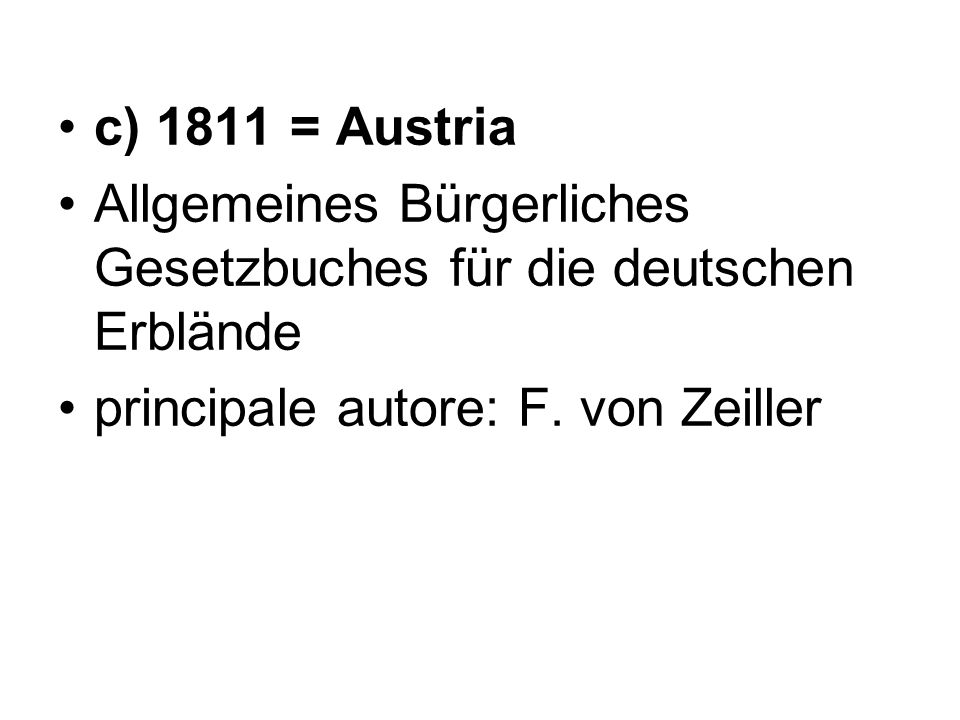 c) 1811 = Austria Allgemeines Bürgerliches Gesetzbuches für die deutschen Erblände.