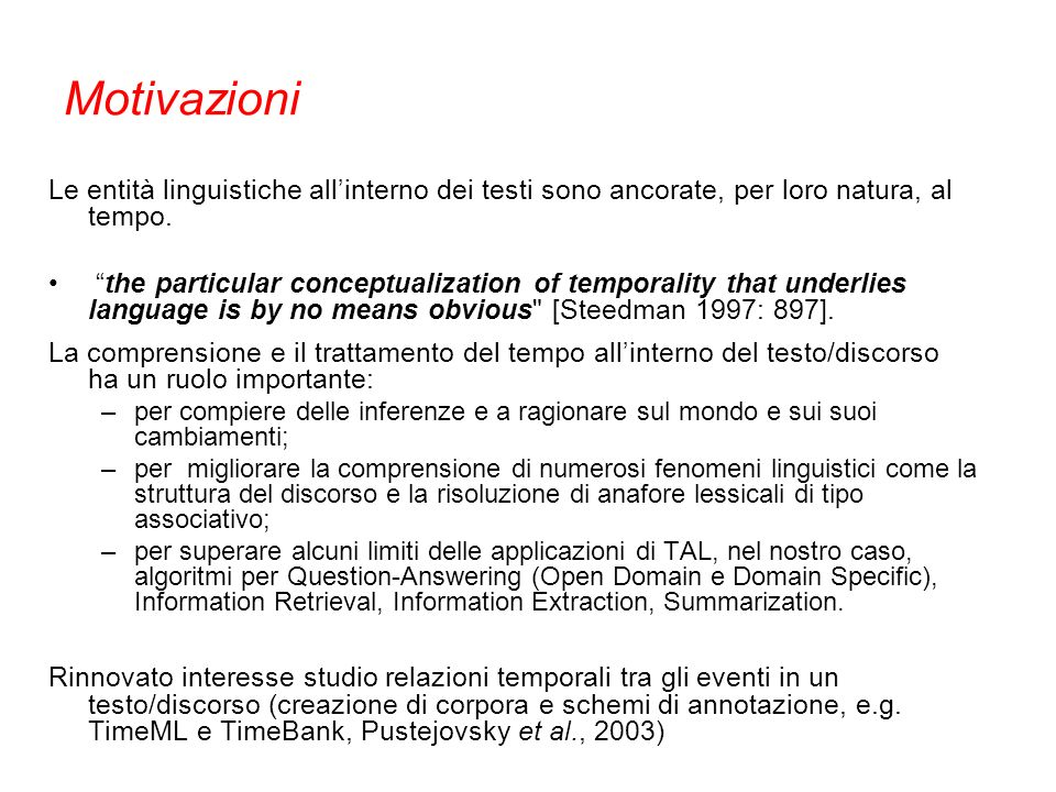Motivazioni Le entità linguistiche all'interno dei testi sono ancorate, per loro natura, al tempo.