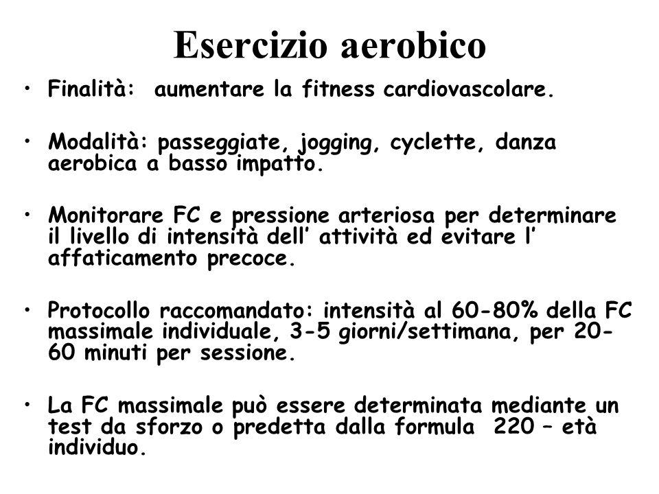 Esercizio aerobico Finalità: aumentare la fitness cardiovascolare.