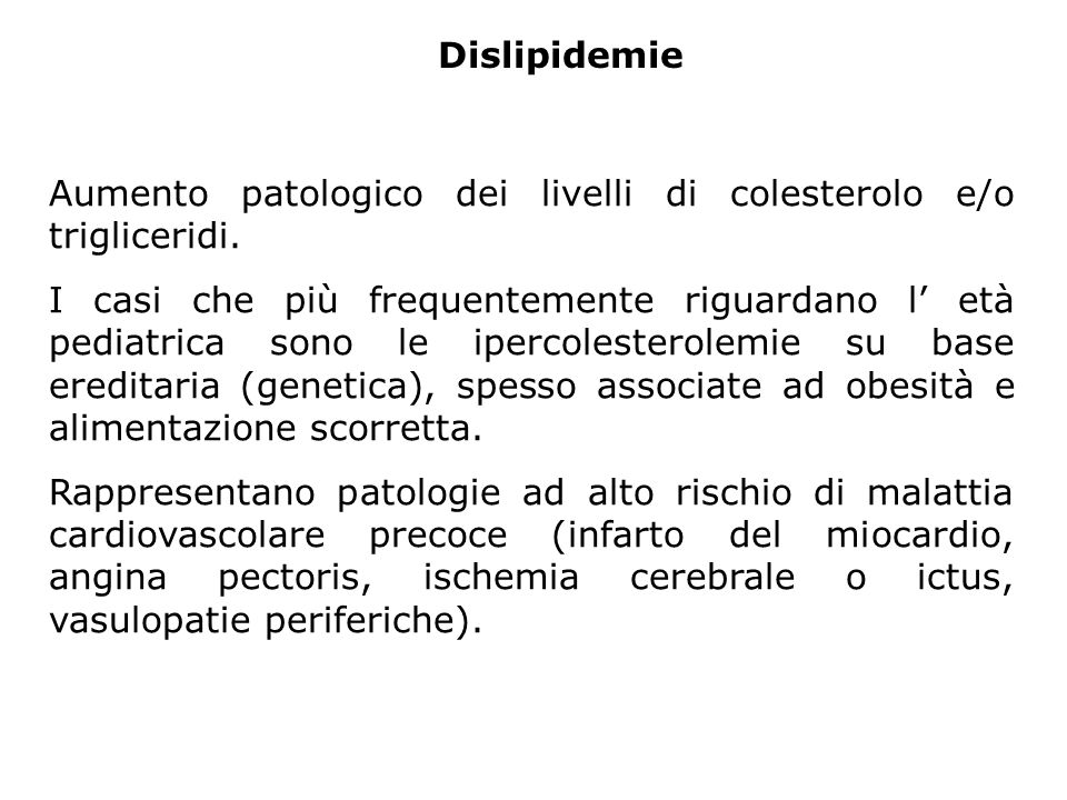 Dislipidemie Aumento patologico dei livelli di colesterolo e/o trigliceridi.