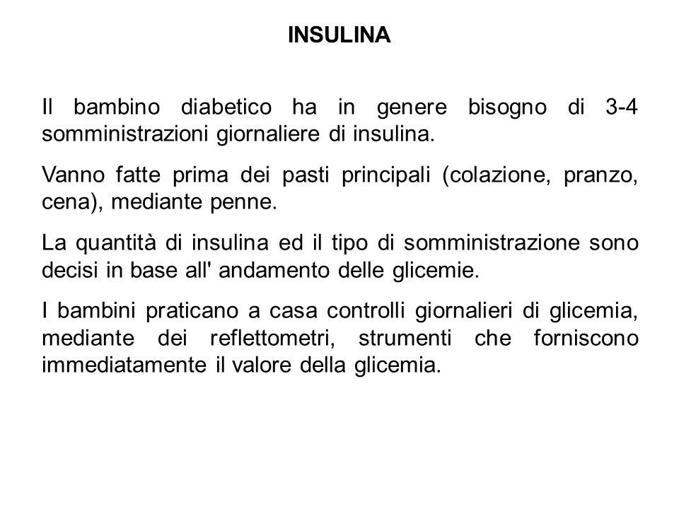 INSULINA Il bambino diabetico ha in genere bisogno di 3-4 somministrazioni giornaliere di insulina.