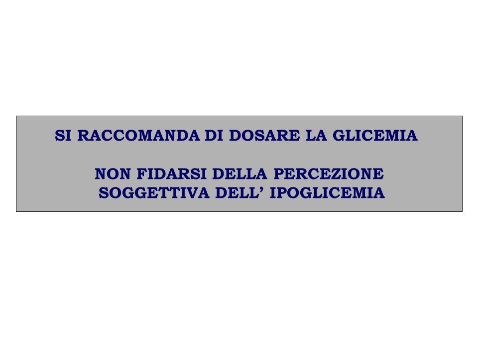 SI RACCOMANDA DI DOSARE LA GLICEMIA NON FIDARSI DELLA PERCEZIONE