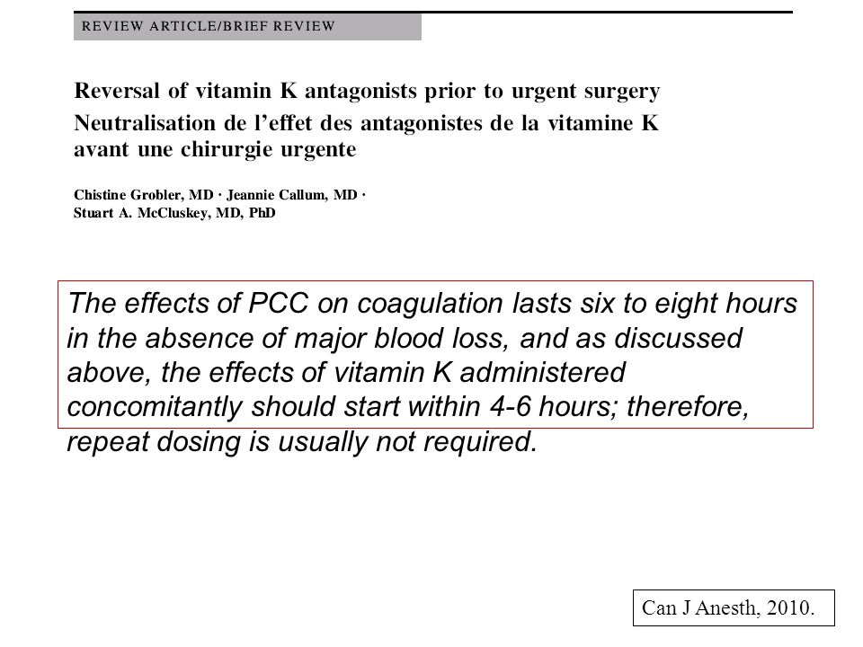 The effects of PCC on coagulation lasts six to eight hours in the absence of major blood loss, and as discussed above, the effects of vitamin K administered concomitantly should start within 4-6 hours; therefore, repeat dosing is usually not required.
